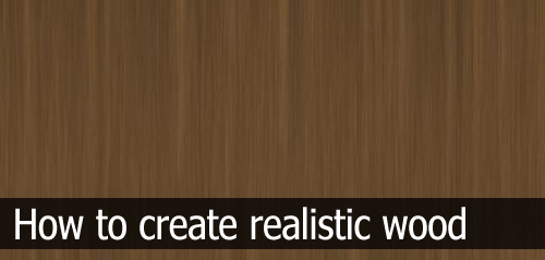 How to create realistic wood