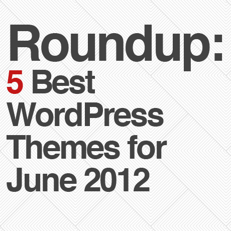 five-best-wordpress-themes-of-june-2012