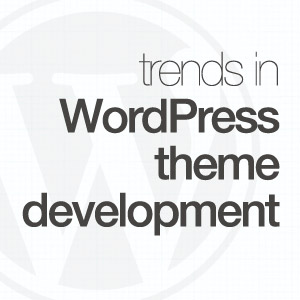trends-in-wp-theme-development-300