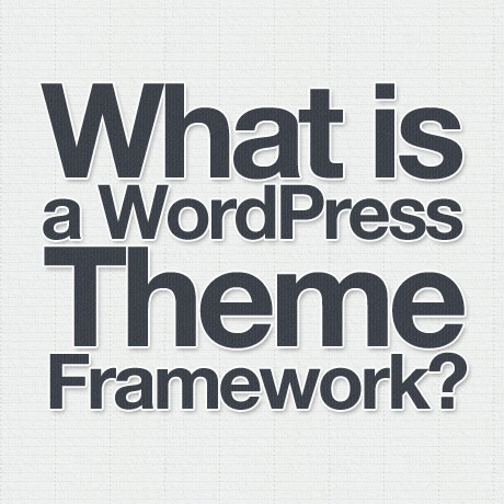 what-is-a-wordpress-theme-framework-460