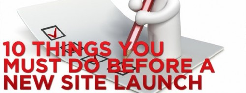10 Things You Must Do Before A New Site Or Blog Launch
