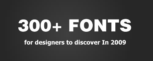 300+ High Quality And Most Popular Fonts For Designers To Discover In 2009